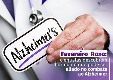 Fevereiro Roxo: cientistas descobrem hormônio que pode ser aliado no combate ao Alzheimer